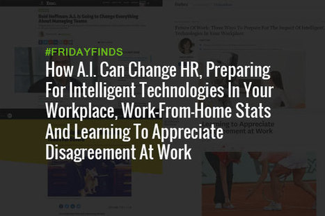 How A.I. Can Change HR, Preparing For Intelligent Technologies In Your Workplace, Work-From-Home Stats And Learning To Appreciate Disagreement At Work #FridayFinds | Happiness At Work - Hppy Scoop | Scoop.it