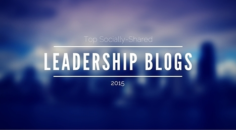 The Top 100 Socially-Shared Leadership Blogs of 2015 | Takis Athanassiou | Leadership Initiative | Scoop.it