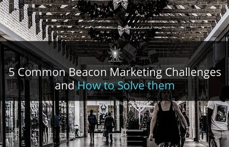5 Common Beacon Marketing Challenges you can Easily Solve   Tech Latest   Scoop.it