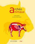 PARUTION : Archéo animaux. L'incroyable histoire de l'archéologie des animaux | Mégalithismes | Scoop.it