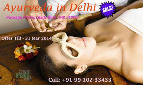 Travelshanti.com is offering #DelhiAyurevdaPackages for 2N/3D on Heavy Discount. Offer valid till 31 Mar 2014 | Delhi Ayurveda Packages | Scoop.it