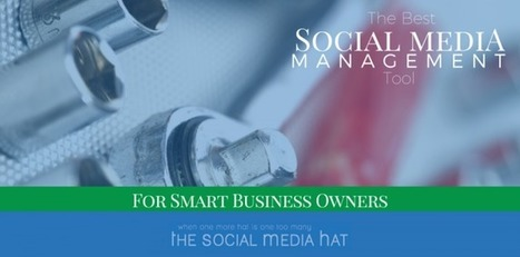 The Best Social Media Management Tool for Smart Business Owners | The Content Marketing Hat | Scoop.it