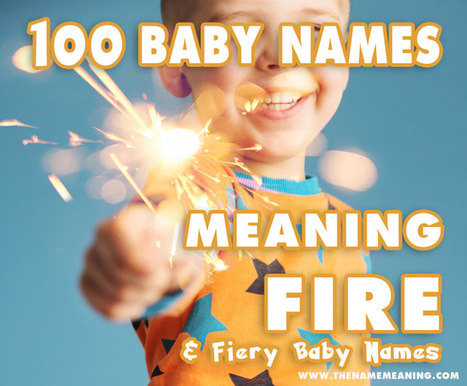 Names Meaning Fire - More than 120 Fiery Baby Names | The Name Meaning & Baby World | Scoop.it