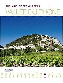 Sur la route des vins de la vallée du Rhône - I-Voyages | oenologie en pays viennois | Scoop.it