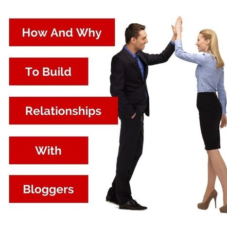 How And Why To Build Relationships Online With Bloggers - High Powered SEO | Sharing is Caring | Scoop.it