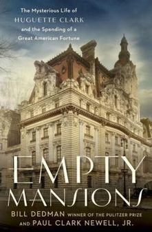 Empty Mansions: The Mysterious Life of Huguette Clark and the Spending of a Great American Fortune   Books Gateway   Scoop.it