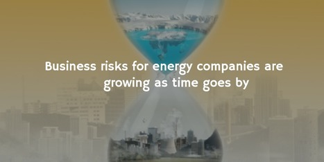 As time goes by the business risks for Energy Companies are increasing | Sustainable Green Real Estate | Scoop.it