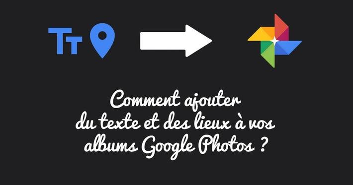 Comment ajouter du texte et des lieux à vos albums Google Photos ? | Bulleet | TIC et TICE mais... en français | Scoop.it