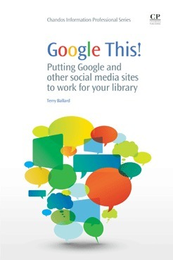 Google This, by Terry Ballard < One year of my life | Librarian on the edge - for your library #books | The Information Specialist's Scoop | Scoop.it