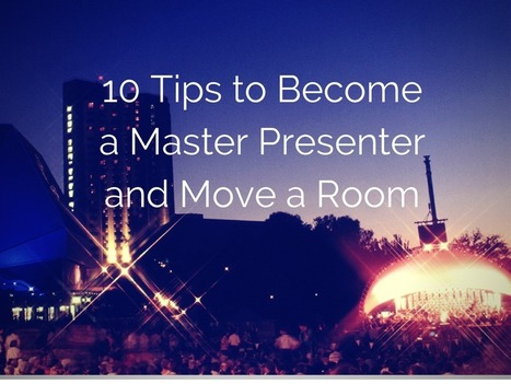10 Tips to Become a Master Presenter and Move a Room | Pitch it! | Scoop.it
