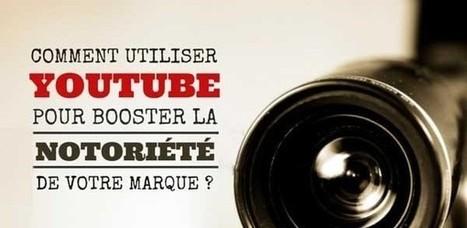 Comment utiliser Youtube pour booster la notoriété de votre marque ? | Clic France | Scoop.it