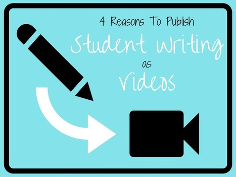 4 Reasons To Publish Student Writing As Videos - Daily Genius | Technology and language learning | Scoop.it