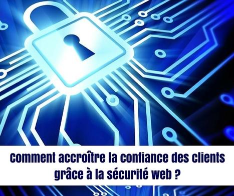 Comment accroitre la confiance des clients grâce à la sécurité web | Entrepreneurs du Web | Scoop.it