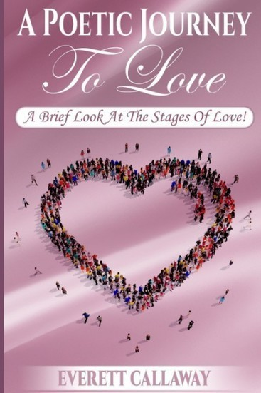 PERUSE LIFE'S DIFFERENT STAGES OF LOVE WITH EVERETT CALLAWAY'S 'A POETIC JOURNEY TO LOVE'   Press Releases   Scoop.it
