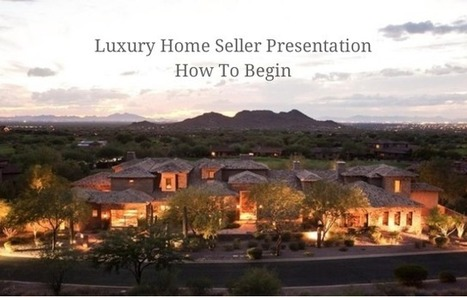 Real Estate Training – Luxury Home Seller Presentation - Step #1 | Real Estate | Scoop.it