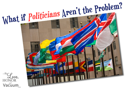 What if Politicians Aren't the Problem? - To Love, Honor and Vacuum | Engagement and Public Notice | Scoop.it