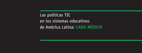 Las políticas TIC en los sistemas educativos de América Latina: Caso México | ICT Future | Scoop.it