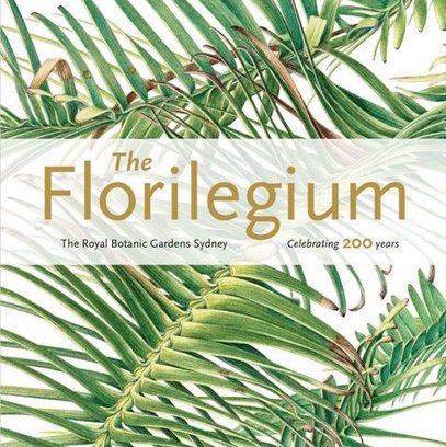 Review: The Florilegium - Royal Botanic Gardens Sydney | Australian Plants on the Web | Scoop.it