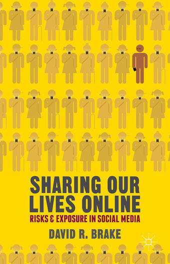 Book Review: Sharing Our Lives Online: Risks and Exposure in Social Media by David R. Brake | Non-Equilibrium Social Science | Scoop.it