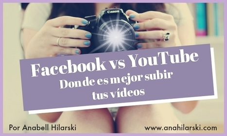 Donde es mejor subir tus vídeos -Facebook vs YouTube - @AnabellHilarski | Marketing Digital | Scoop.it