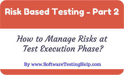 Risk Management at Test Execution Phase Explained with Practical Example (Part 2) — Software Testing Help | Software Testing | Scoop.it