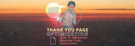 Thank You Page Optimization: Maximize Revenue Post-Conversion | Mobile Marketing | Scoop.it