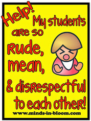 Minds in Bloom: Help! My Students are So Rude, Mean, and Disrespectful to Each Other! | new to teaching | Scoop.it