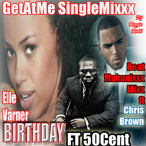 "GetAtMe SingleMixxx BeatMaKanixxx REMIX Elle Varner ""BIRTHDAY"" ft 50Cent & ChrisBrown 