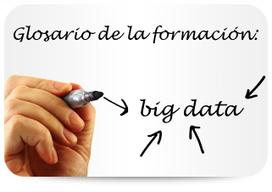 Glosario de la formación: Big Data | Cuadernos de e-Learning | ¿Qué hay de nuevo? | Scoop.it