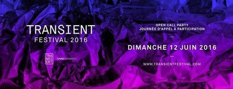 TRANSIENT FESTIVAL : Open #Call 2016 @Futur en Seine Off | Digital #MediaArt(s) Numérique(s) | Scoop.it