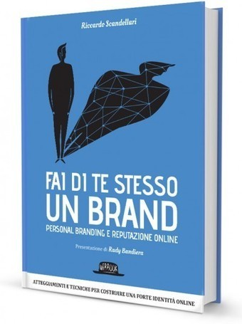 Fai di te stesso un brand | Marketing e Social Media | Scoop.it
