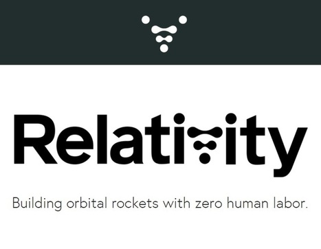 Blue Origin and SpaceX vets raise cash for Relativity Space, a stealthy startup aiming to build rockets 'with zero human labor' | The NewSpace Daily | Scoop.it