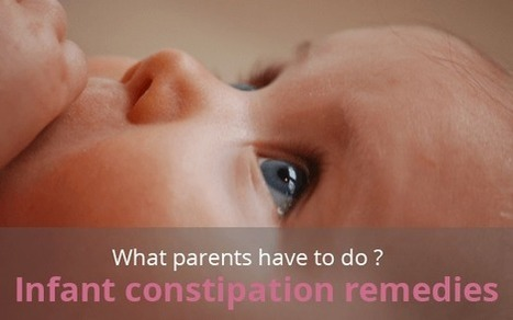 Infant Constipation Remedies, What Parents Have to Do? - Baby Heed | Parenting ain't easy! | Scoop.it