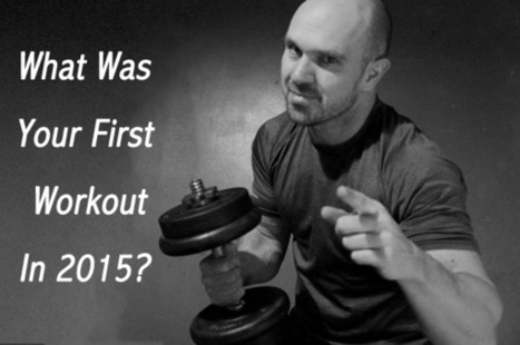 What Was Your First Workout In 2015? | justin kavanagh Fitness | Scoop.it