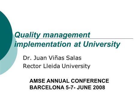 "Presentation ""Quality management implementation at University Dr. Juan Viñas Salas Rector Lleida University AMSE ANNUAL CONFERENCE BARCELONA 5-7- JUNE 2008.""   Quality and Change   Scoop.it"