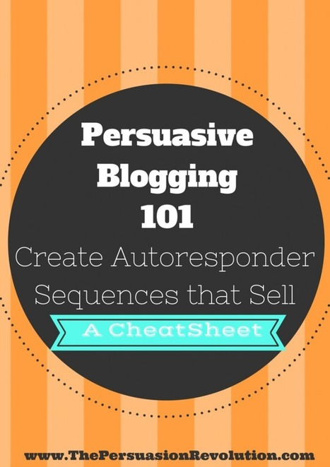 Persuasive Blogging 101: Create Autoresponder Sequences that Sell You without the Sleaze - The Persuasion Revolution | The Social Media Advisor | Scoop.it
