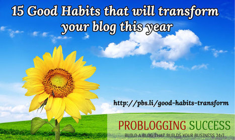 15 Good Habits that will transform your blog this year | Problogging Tips | Scoop.it