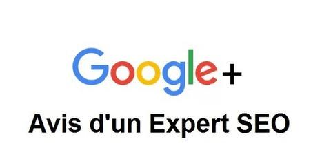 Que faut-il vraiment penser de ce nouveau Google+ ? L'avis d'un Expert SEO | Référencement (SEO) - Réseaux sociaux - WebMarketing | Scoop.it