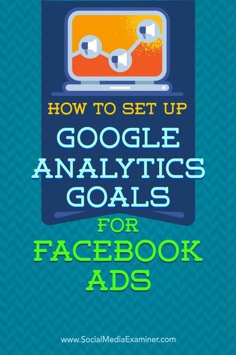 How to Set Up Google Analytics Goals for Facebook Ads | #social_media y otras cosas de internet | Scoop.it