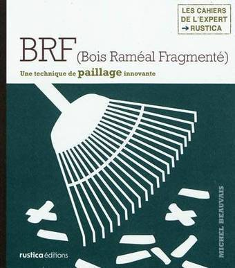 "BRF, bois raméal fragmenté, une technique de pa... - Michel Beauvais - ""Rustica"" éd. 
