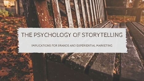 The Psychology of Storytelling: Implications for brands and experiential marketing | Digital Storytelling | Scoop.it