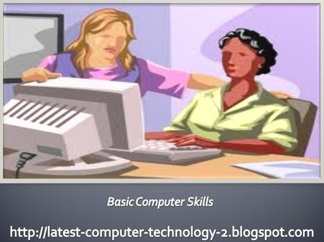 Basic Computer Skills - Latest Computer Technology | Basic Computer Skills | Scoop.it
