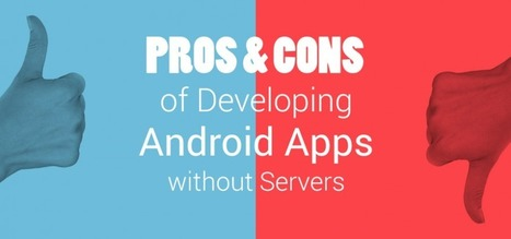 Pros & Cons of Developing Android Apps without Servers | Android Apps Development | Scoop.it