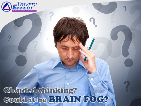 A Guide to deal with Brain Fog through The Trivedi Effect® | Health and Wellness | Scoop.it