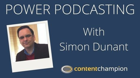 CC 053: Power Podcasting With Simon Dunant of New Rise Digital | Content Marketing | Scoop.it