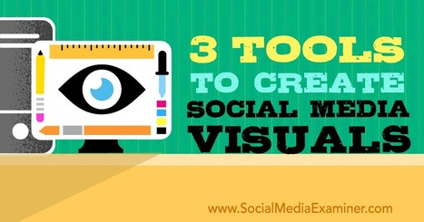 3 Tools to Create Social Media Visuals : Social Media Examiner | Social Influence Marketing | Scoop.it