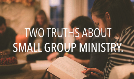 Two Truths About Small Group Ministry - ScottBall.net | eLearning Church | Scoop.it