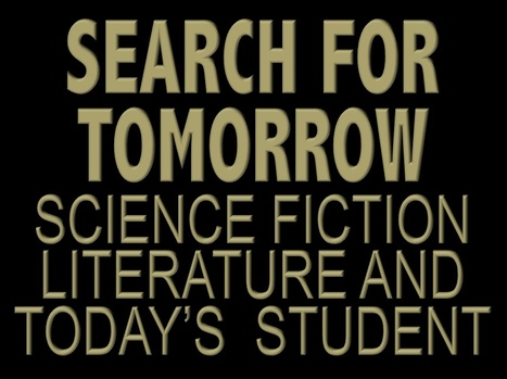 Search for Tomorrow: Science Fiction Literature and Today's Student | Literature | Scoop.it