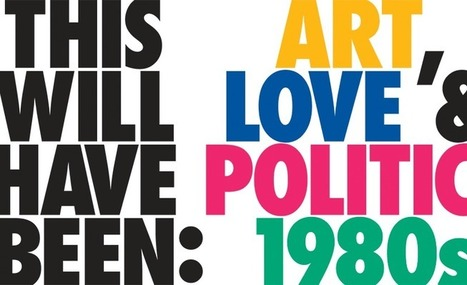 This Will Have Been: Art, Love & Politics in the 1980s | Exhibitions | MCA Chicago | Clic France | Scoop.it