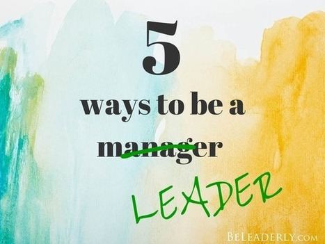 5 Ways to be a Leader, Not a Manager | Career and Leadership | Scoop.it